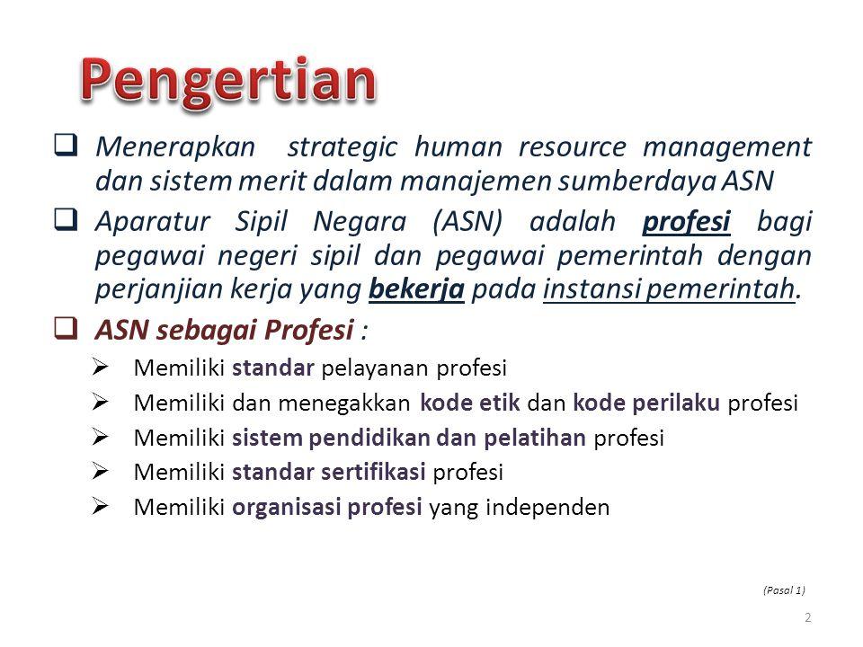  Menerapkan strategic human resource management dan sistem merit dalam manajemen sumberdaya ASN  Aparatur Sipil Negara (ASN) adalah profesi bagi peg