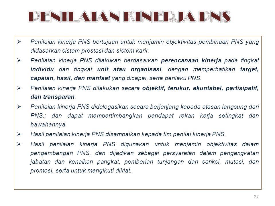 Penilaian kinerja PNS bertujuan untuk menjamin objektivitas pembinaan PNS yang didasarkan sistem prestasi dan sistem karir.  Penilaian kinerja PNS