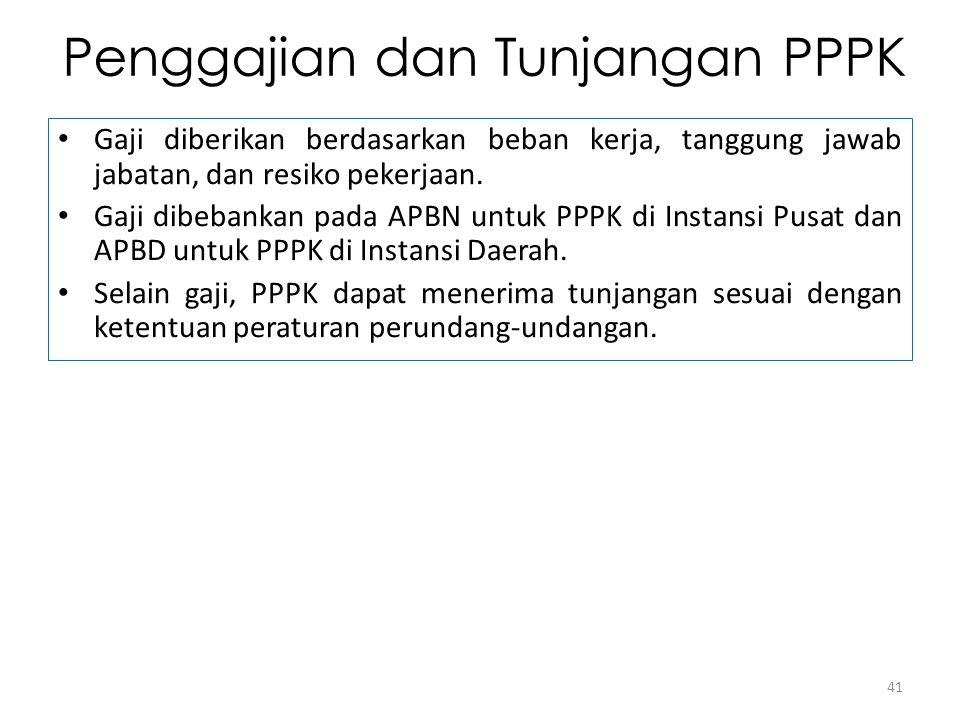 Penggajian dan Tunjangan PPPK Gaji diberikan berdasarkan beban kerja, tanggung jawab jabatan, dan resiko pekerjaan. Gaji dibebankan pada APBN untuk PP