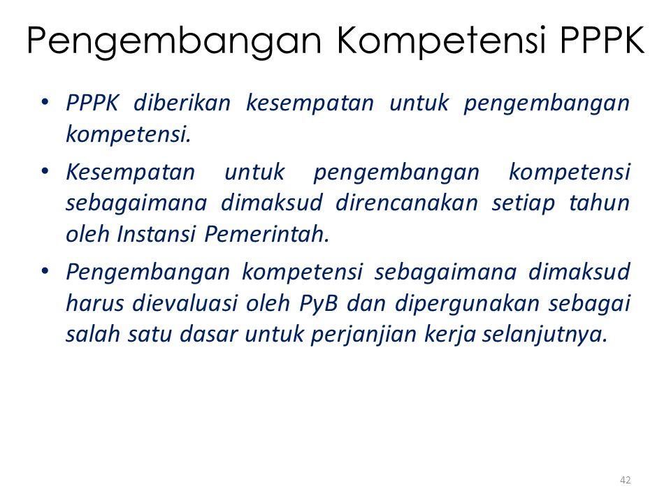 Pengembangan Kompetensi PPPK PPPK diberikan kesempatan untuk pengembangan kompetensi. Kesempatan untuk pengembangan kompetensi sebagaimana dimaksud di