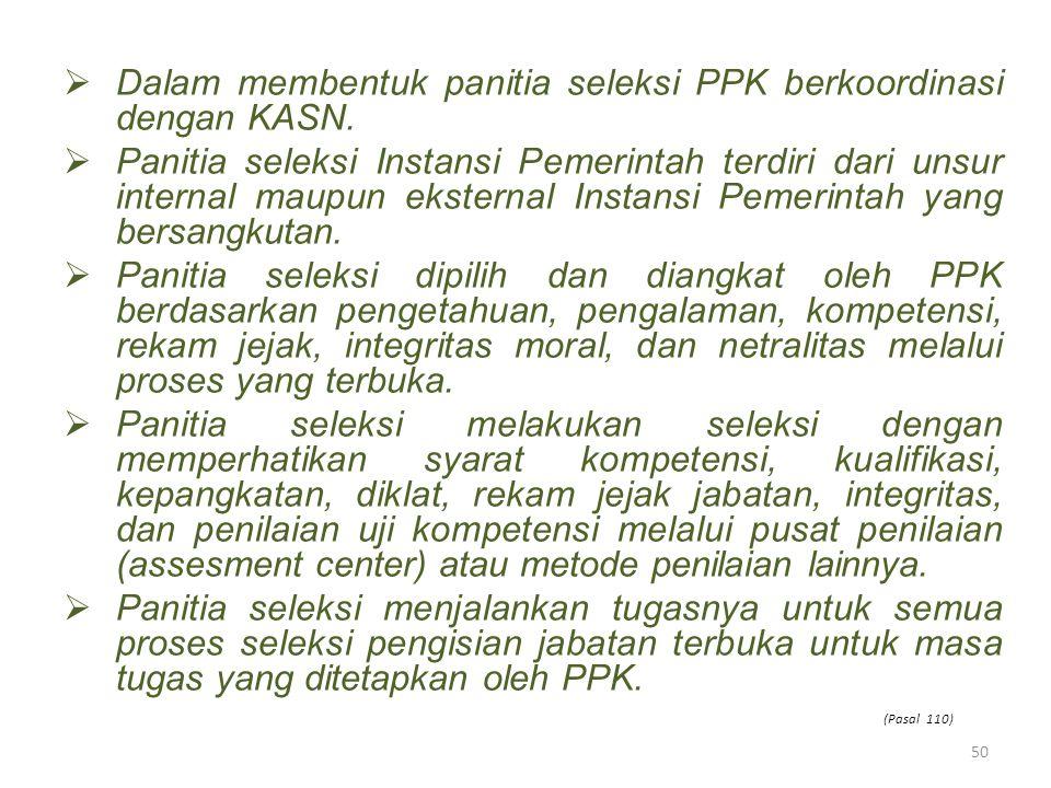  Dalam membentuk panitia seleksi PPK berkoordinasi dengan KASN.  Panitia seleksi Instansi Pemerintah terdiri dari unsur internal maupun eksternal In