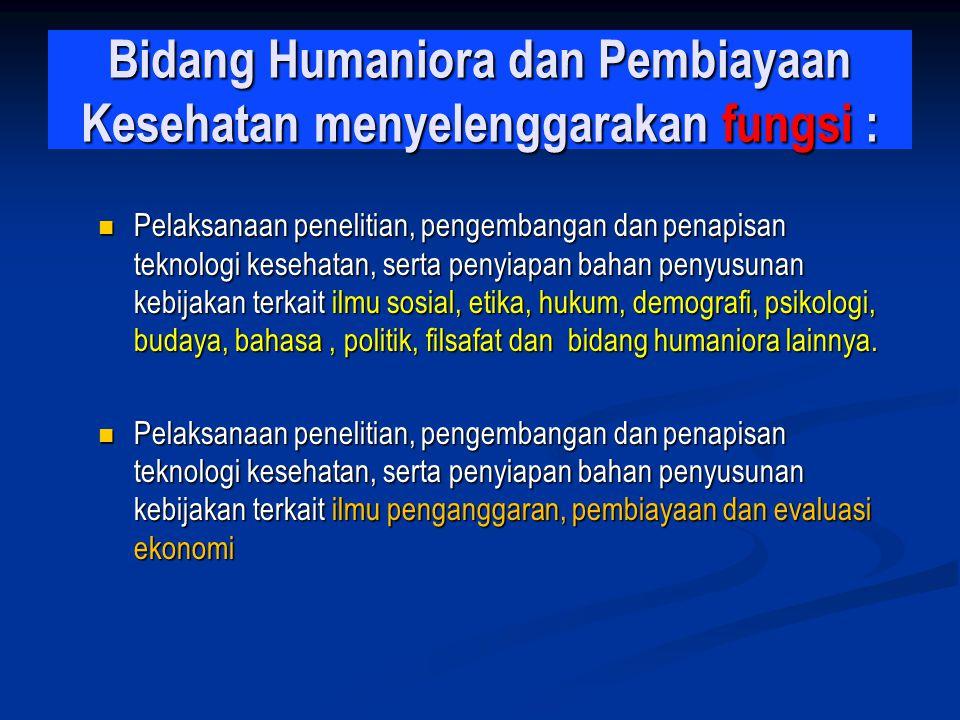 Sub Bidang Humaniora Kesehatan mempunyai tugas : Melakukan penelitian, pengembangan dan penapisan teknologi kesehatan, serta penyiapan bahan penyusunan kebijakan terkait ilmu sosial, etika, hukum, demografi, psikologi, budaya, bahasa, politik, filsafat dan lainnya.