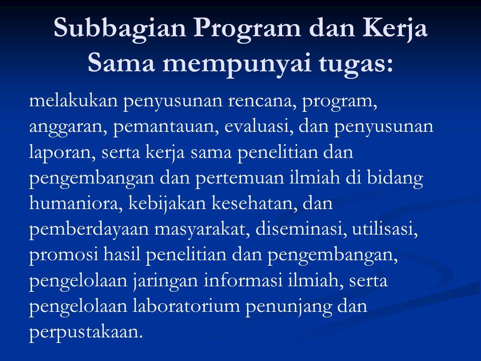 Subbagian Program dan Kerja Sama mempunyai tugas: melakukan penyusunan rencana, program, anggaran, pemantauan, evaluasi, dan penyusunan laporan, serta