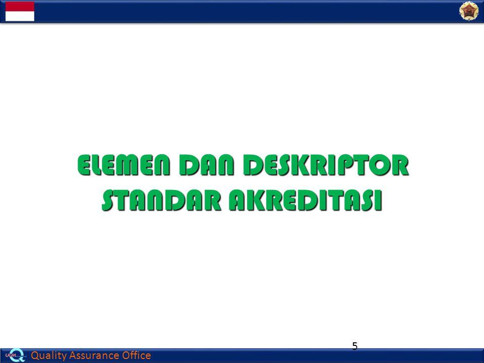 Quality Assurance Office 5 ELEMEN DAN DESKRIPTOR STANDAR AKREDITASI