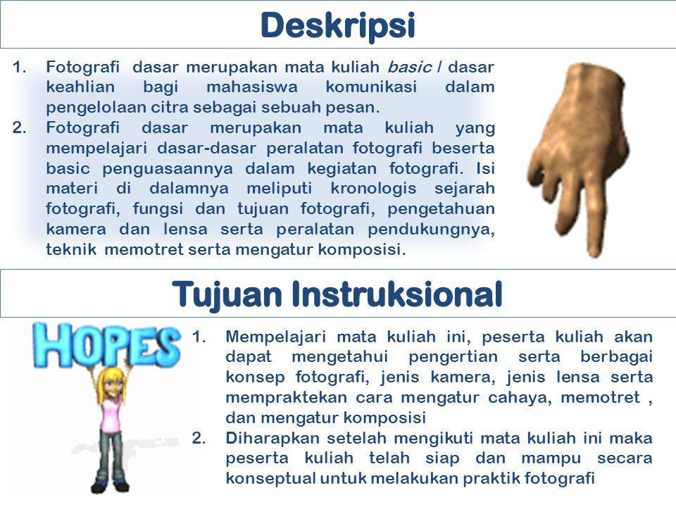 1.Fotografi dasar merupakan mata kuliah basic / dasar keahlian bagi mahasiswa komunikasi dalam pengelolaan citra sebagai sebuah pesan. 2.Fotografi das