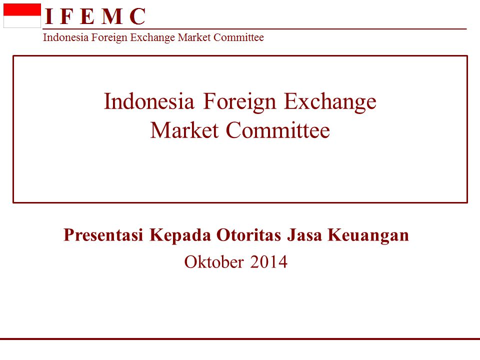 Indonesia Foreign Exchange Market Committee Presentasi Kepada Otoritas Jasa Keuangan Oktober 2014