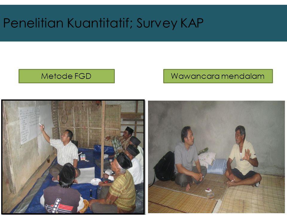 Penelitian Kuantitatif; Survey KAP Metode FGDWawancara mendalam