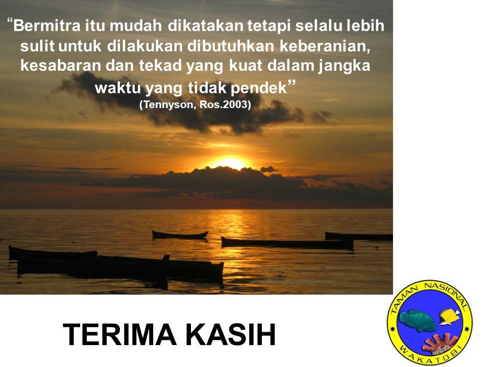 TERIMA KASIH Bermitra itu mudah dikatakan tetapi selalu lebih sulit untuk dilakukan dibutuhkan keberanian, kesabaran dan tekad yang kuat dalam jangka waktu yang tidak pendek (Tennyson, Ros.2003)