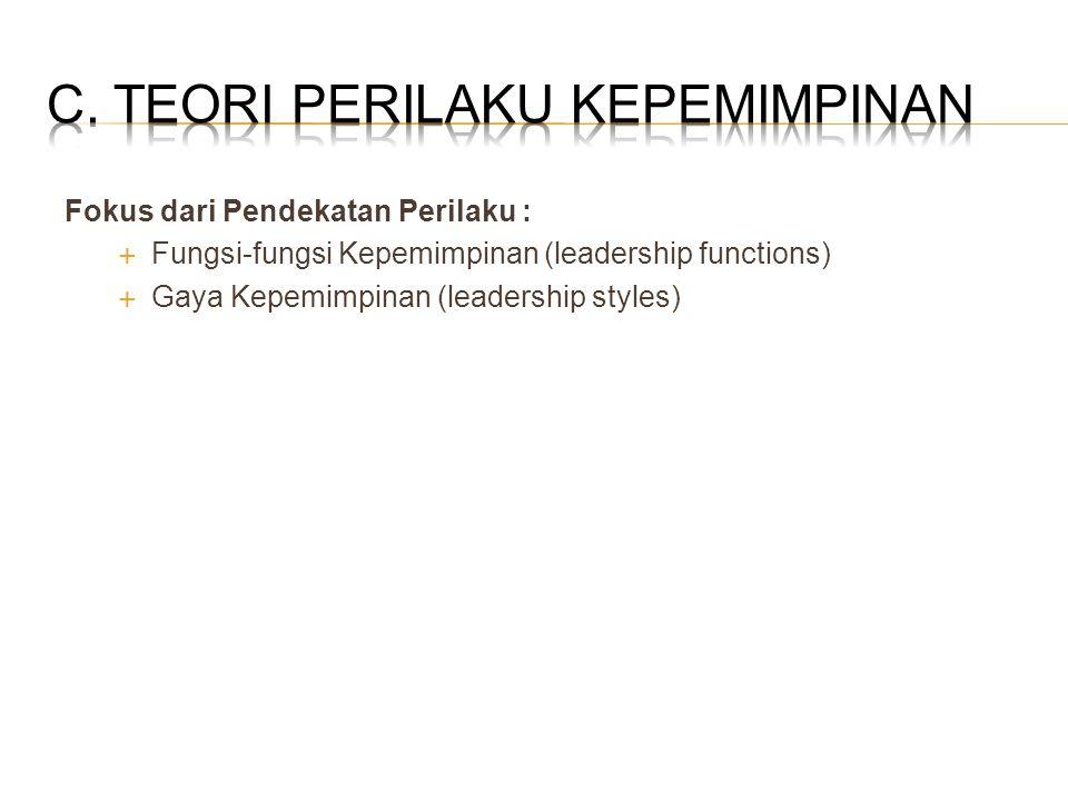 Fokus dari Pendekatan Perilaku :  Fungsi-fungsi Kepemimpinan (leadership functions)  Gaya Kepemimpinan (leadership styles)