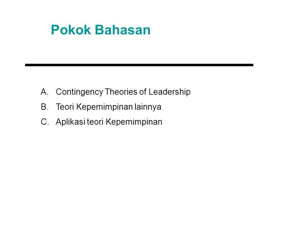 Pokok Bahasan A.Contingency Theories of Leadership B.Teori Kepemimpinan lainnya C.Aplikasi teori Kepemimpinan