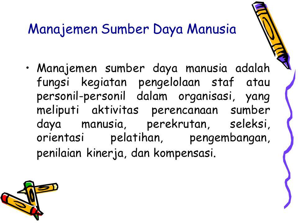 Manajemen Sumber Daya Manusia Manajemen sumber daya manusia adalah fungsi kegiatan pengelolaan staf atau personil-personil dalam organisasi, yang meli