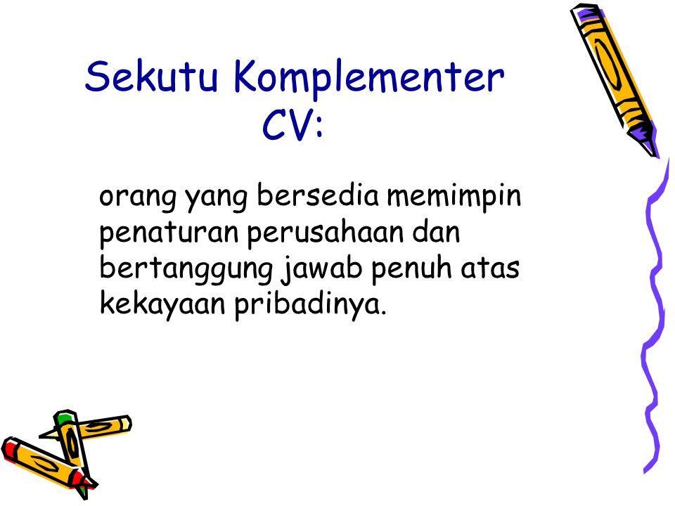 Sekutu Komplementer CV: orang yang bersedia memimpin penaturan perusahaan dan bertanggung jawab penuh atas kekayaan pribadinya.