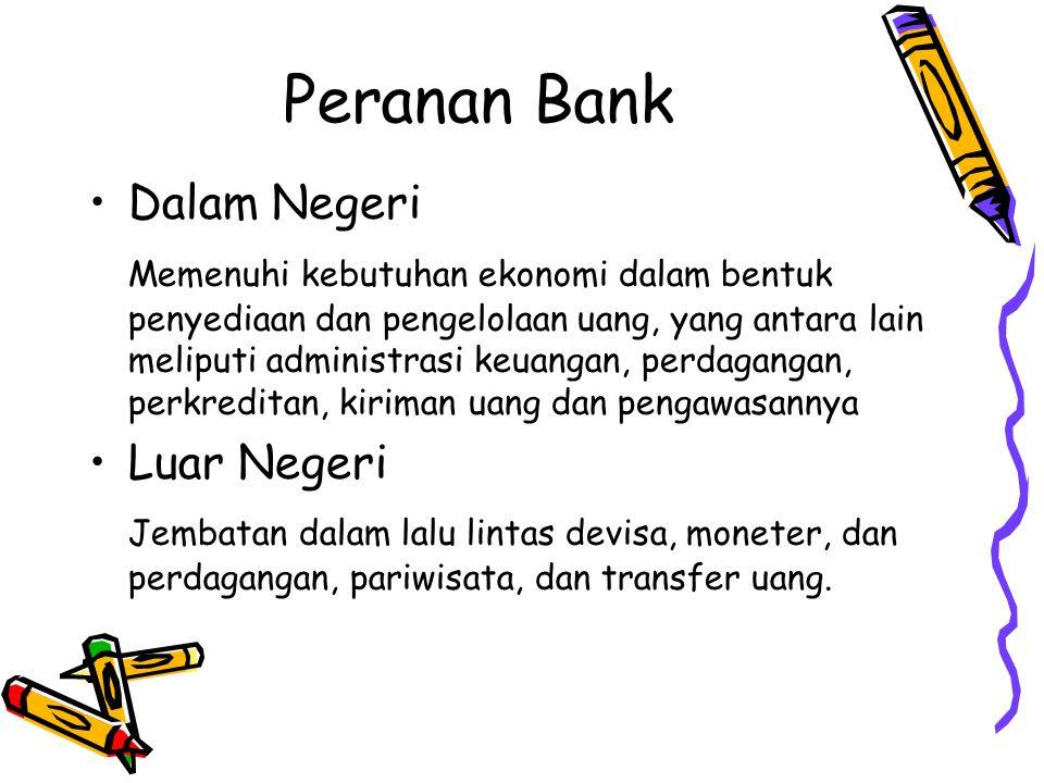 Peranan Bank Dalam Negeri Memenuhi kebutuhan ekonomi dalam bentuk penyediaan dan pengelolaan uang, yang antara lain meliputi administrasi keuangan, pe