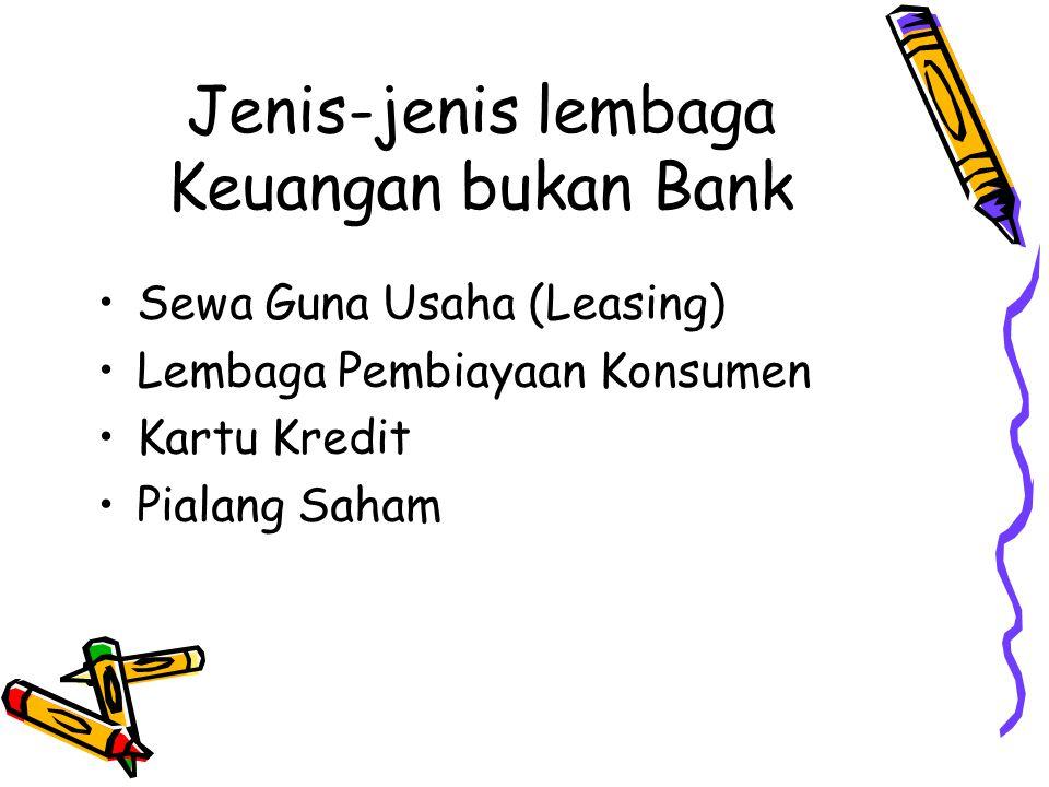 Jenis-jenis lembaga Keuangan bukan Bank Sewa Guna Usaha (Leasing) Lembaga Pembiayaan Konsumen Kartu Kredit Pialang Saham