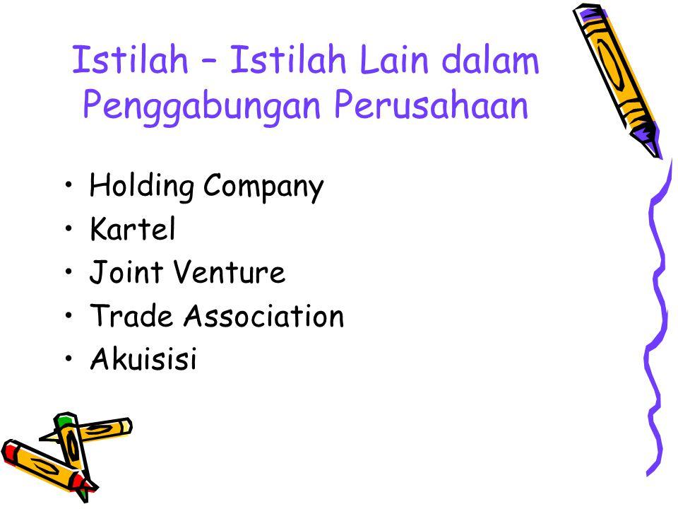 Istilah – Istilah Lain dalam Penggabungan Perusahaan Holding Company Kartel Joint Venture Trade Association Akuisisi