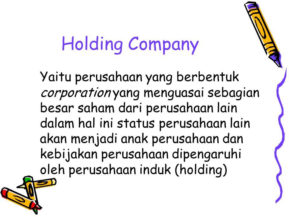 Holding Company Yaitu perusahaan yang berbentuk corporation yang menguasai sebagian besar saham dari perusahaan lain dalam hal ini status perusahaan l