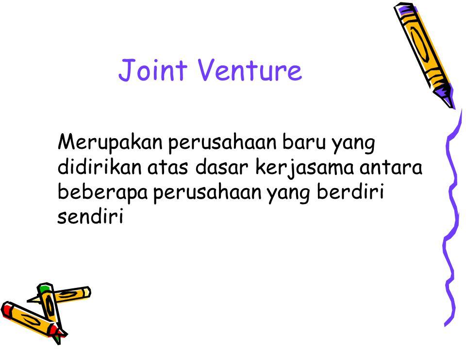 Joint Venture Merupakan perusahaan baru yang didirikan atas dasar kerjasama antara beberapa perusahaan yang berdiri sendiri