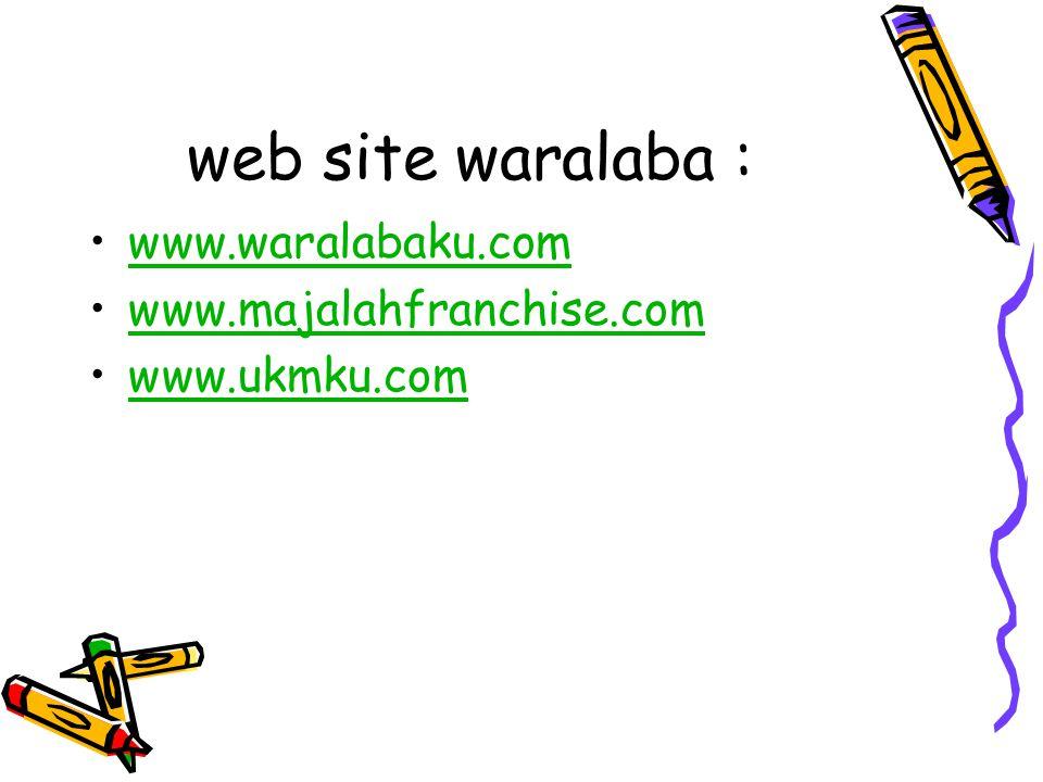 web site waralaba : www.waralabaku.com www.majalahfranchise.com www.ukmku.com