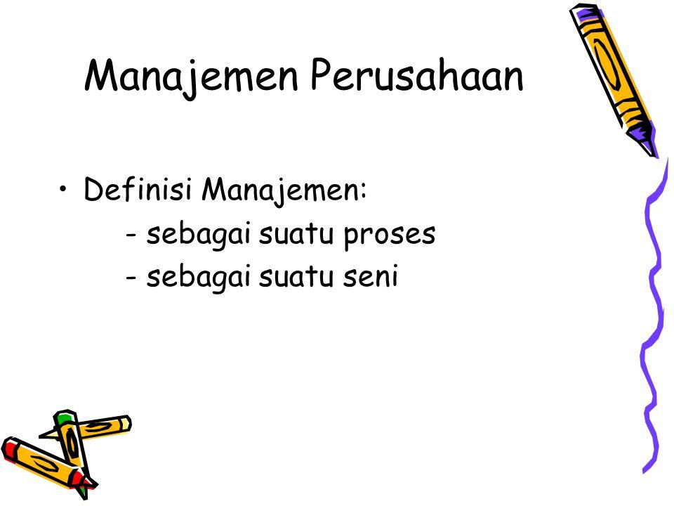 Manajemen Perusahaan Definisi Manajemen: - sebagai suatu proses - sebagai suatu seni
