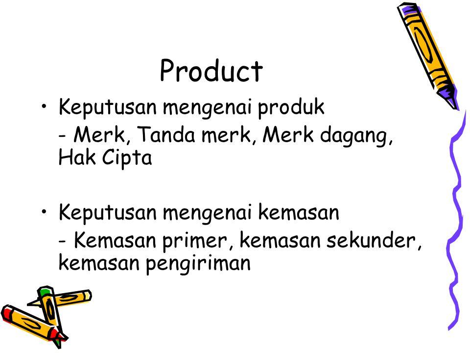 Product Keputusan mengenai produk - Merk, Tanda merk, Merk dagang, Hak Cipta Keputusan mengenai kemasan - Kemasan primer, kemasan sekunder, kemasan pe