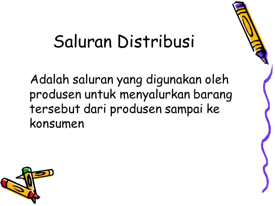 Saluran Distribusi Adalah saluran yang digunakan oleh produsen untuk menyalurkan barang tersebut dari produsen sampai ke konsumen