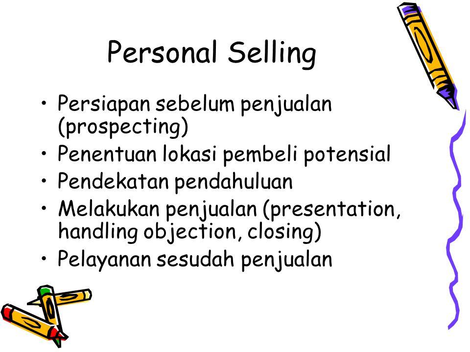 Personal Selling Persiapan sebelum penjualan (prospecting) Penentuan lokasi pembeli potensial Pendekatan pendahuluan Melakukan penjualan (presentation