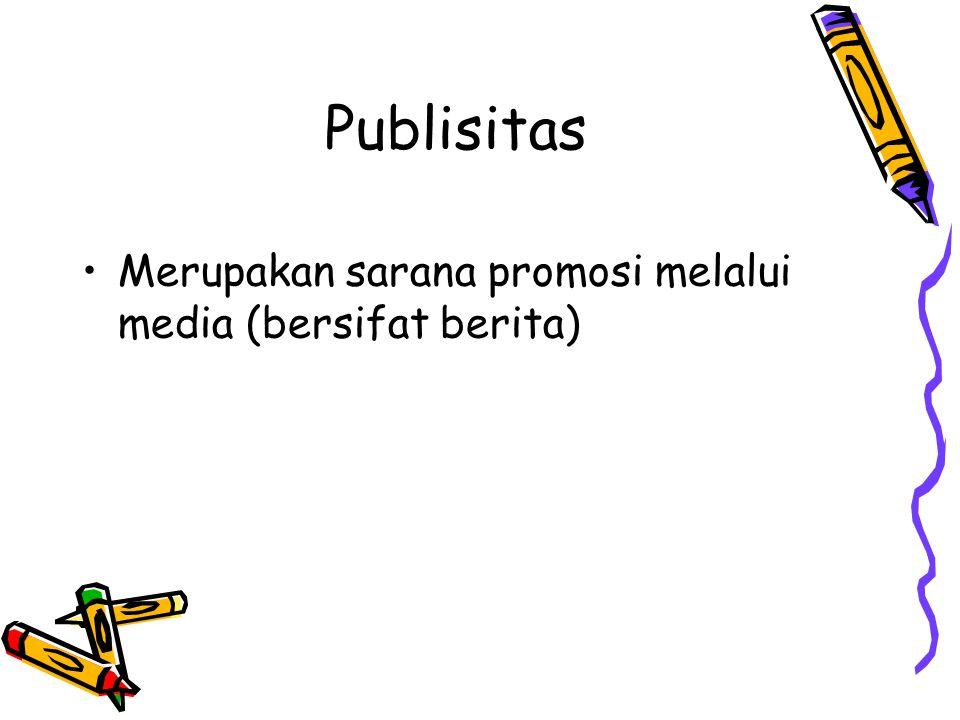 Publisitas Merupakan sarana promosi melalui media (bersifat berita)
