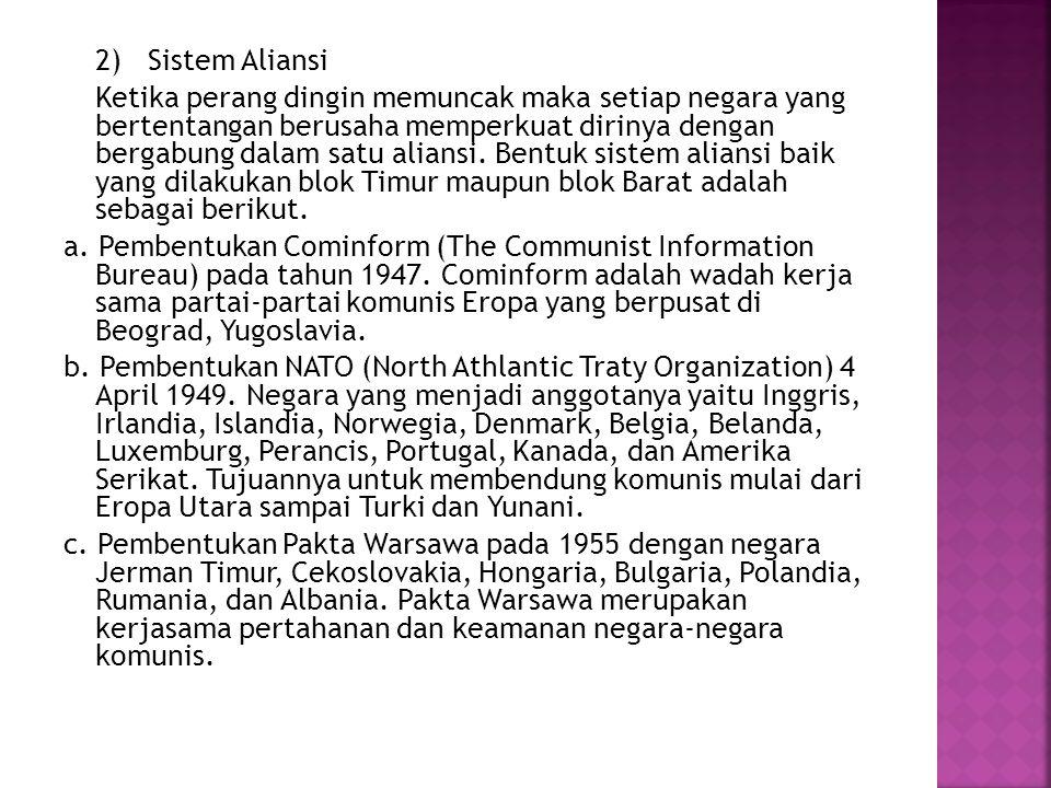2) Sistem Aliansi Ketika perang dingin memuncak maka setiap negara yang bertentangan berusaha memperkuat dirinya dengan bergabung dalam satu aliansi.