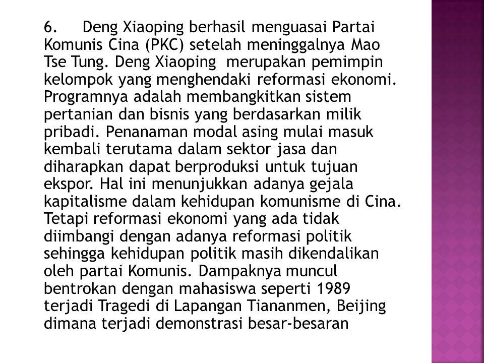 6. Deng Xiaoping berhasil menguasai Partai Komunis Cina (PKC) setelah meninggalnya Mao Tse Tung. Deng Xiaoping merupakan pemimpin kelompok yang menghe