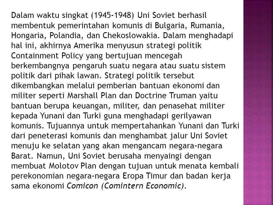 Dalam waktu singkat (1945-1948) Uni Soviet berhasil membentuk pemerintahan komunis di Bulgaria, Rumania, Hongaria, Polandia, dan Chekoslowakia. Dalam