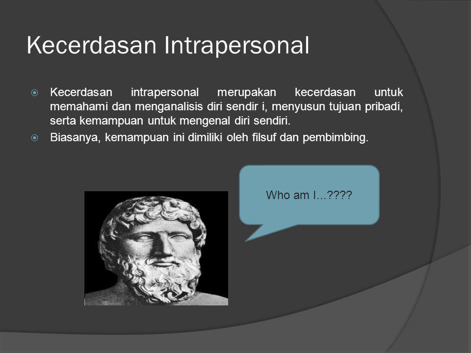 Kecerdasan Kinestetik  Kecerdasan Kinestetik merupakan kecerdasan yang menggunakan dan melibatkan seluruh anggota badan untuk memecahkan masalah tertentu.