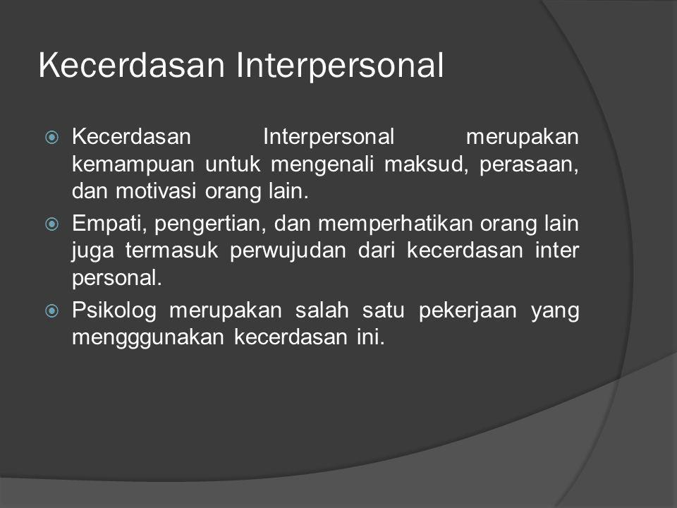 Kecerdasan Intrapersonal  Kecerdasan intrapersonal merupakan kecerdasan untuk memahami dan menganalisis diri sendir i, menyusun tujuan pribadi, serta kemampuan untuk mengenal diri sendiri.