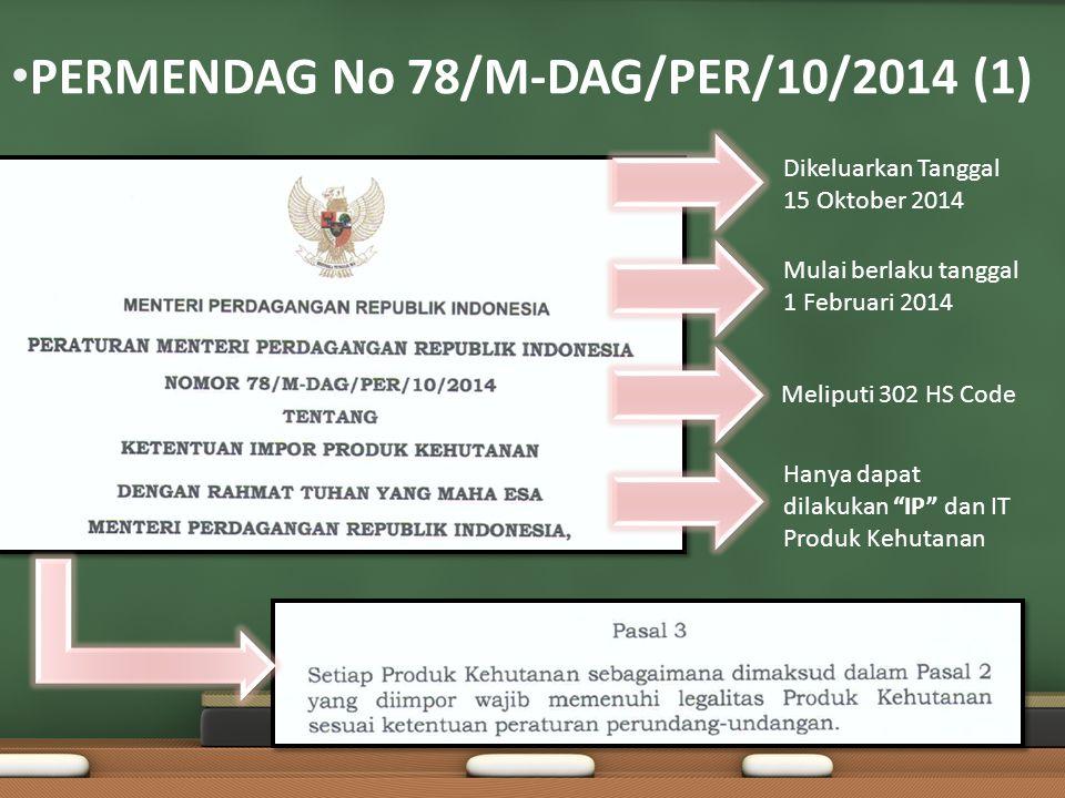 PERMENDAG No 78/M-DAG/PER/10/2014 (1) Dikeluarkan Tanggal 15 Oktober 2014 Mulai berlaku tanggal 1 Februari 2014 Meliputi 302 HS Code Hanya dapat dilakukan IP dan IT Produk Kehutanan