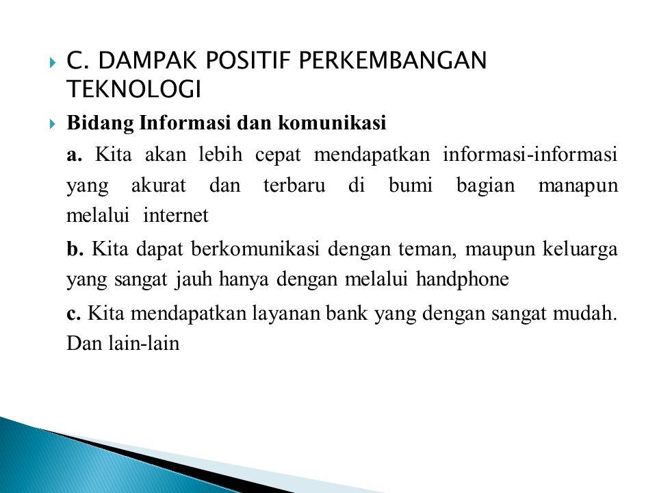  C.DAMPAK POSITIF PERKEMBANGAN TEKNOLOGI  Bidang Informasi dan komunikasi a.