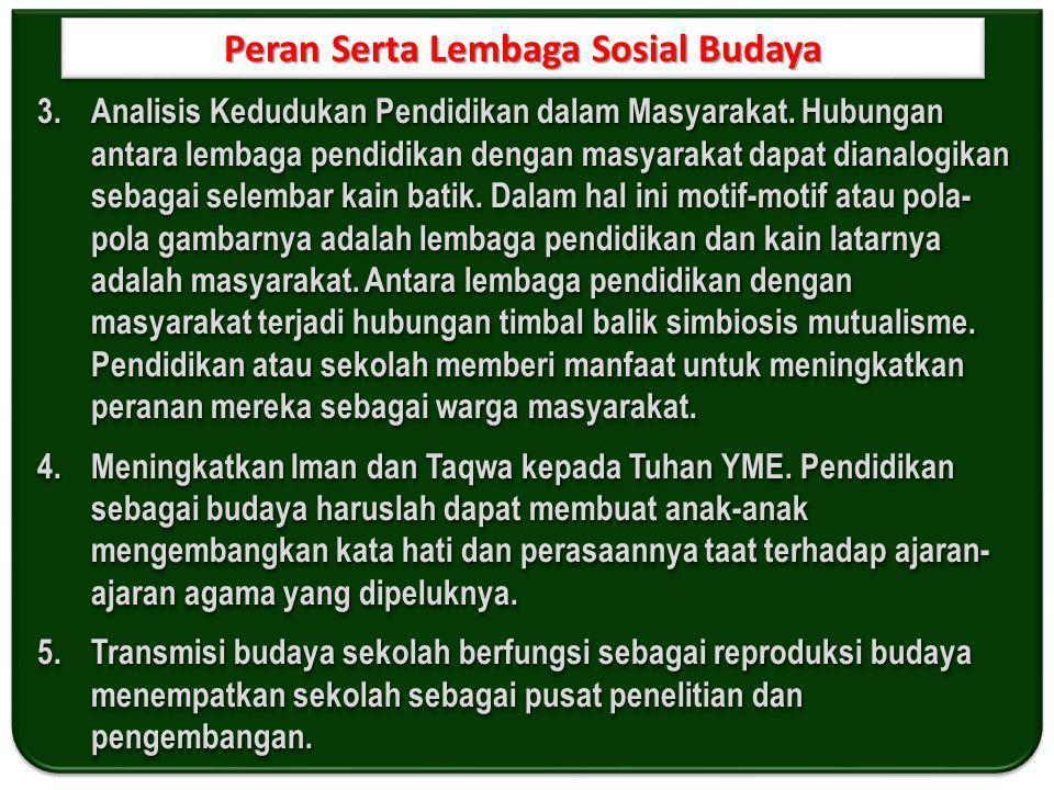 Peran Serta Lembaga Sosial Budaya 3.Analisis Kedudukan Pendidikan dalam Masyarakat.