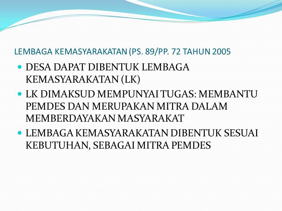 LEMBAGA KEMASYARAKATAN (PS. 89/PP. 72 TAHUN 2005 DESA DAPAT DIBENTUK LEMBAGA KEMASYARAKATAN (LK) LK DIMAKSUD MEMPUNYAI TUGAS: MEMBANTU PEMDES DAN MERU