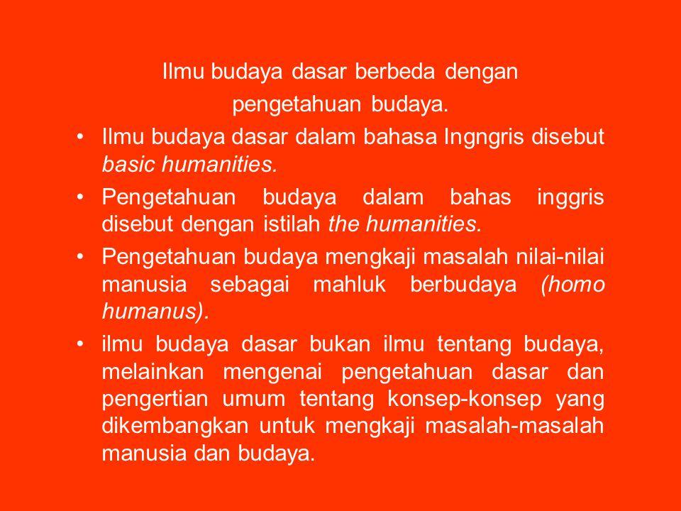 Ilmu budaya dasar berbeda dengan pengetahuan budaya. Ilmu budaya dasar dalam bahasa Ingngris disebut basic humanities. Pengetahuan budaya dalam bahas