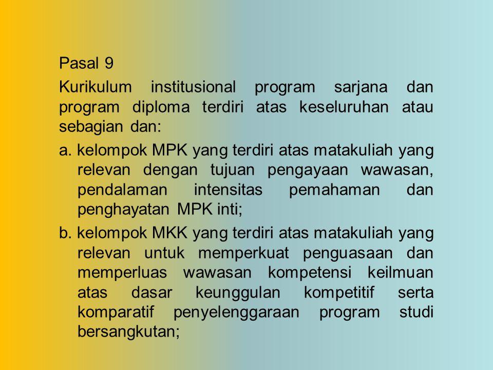 Pasal 9 Kurikulum institusional program sarjana dan program diploma terdiri atas keseluruhan atau sebagian dan: a. kelompok MPK yang terdiri atas mata