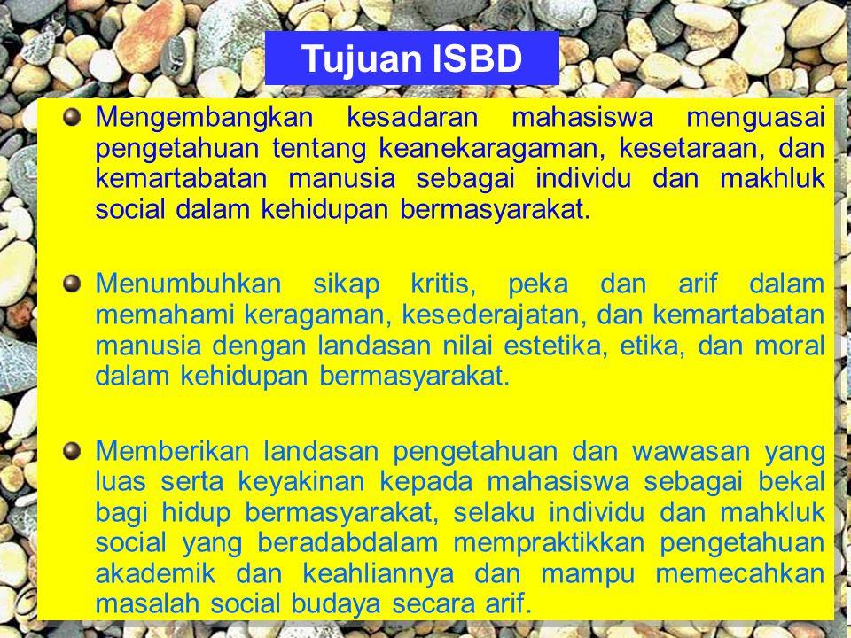 Tujuan ISBD Mengembangkan kesadaran mahasiswa menguasai pengetahuan tentang keanekaragaman, kesetaraan, dan kemartabatan manusia sebagai individu dan