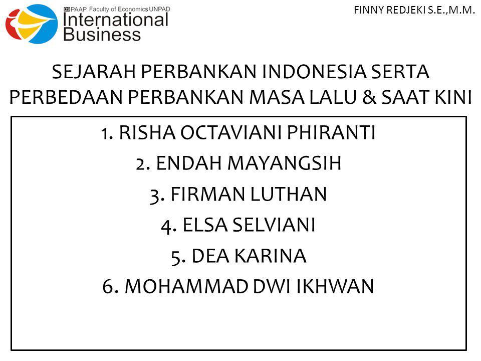 SEJARAH PERBANKAN INDONESIA SERTA PERBEDAAN PERBANKAN MASA LALU & SAAT KINI 1. RISHA OCTAVIANI PHIRANTI 2. ENDAH MAYANGSIH 3. FIRMAN LUTHAN 4. ELSA SE