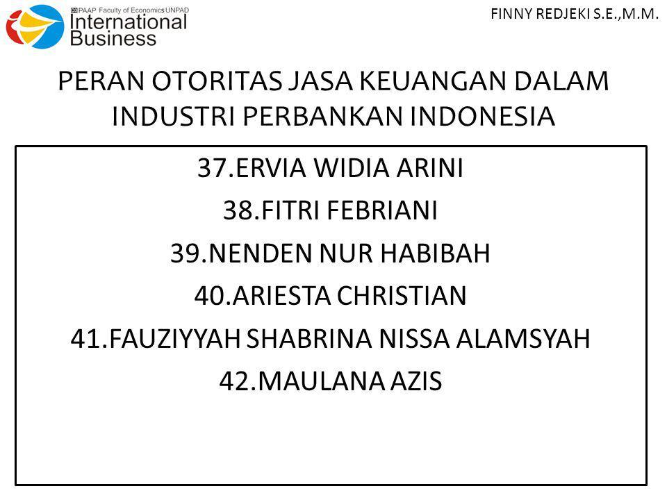 PERAN OTORITAS JASA KEUANGAN DALAM INDUSTRI PERBANKAN INDONESIA 37.ERVIA WIDIA ARINI 38.FITRI FEBRIANI 39.NENDEN NUR HABIBAH 40.ARIESTA CHRISTIAN 41.F