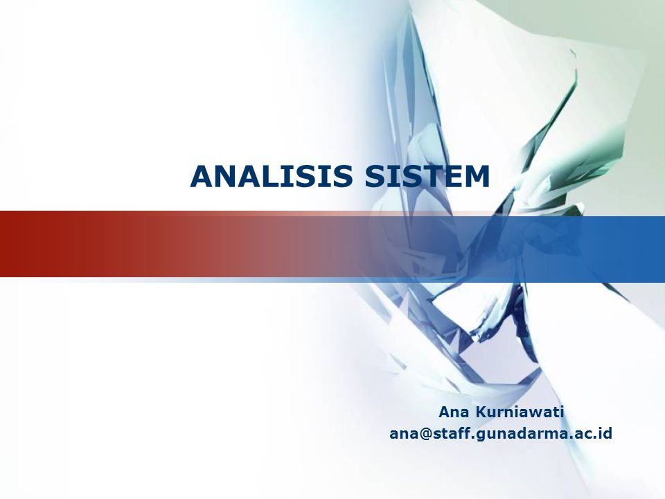 Ana Kurniawati ana@staff.gunadarma.ac.id ANALISIS SISTEM