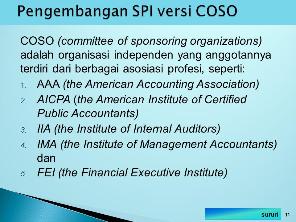 COSO (committee of sponsoring organizations) adalah organisasi independen yang anggotannya terdiri dari berbagai asosiasi profesi, seperti: 1. AAA (th