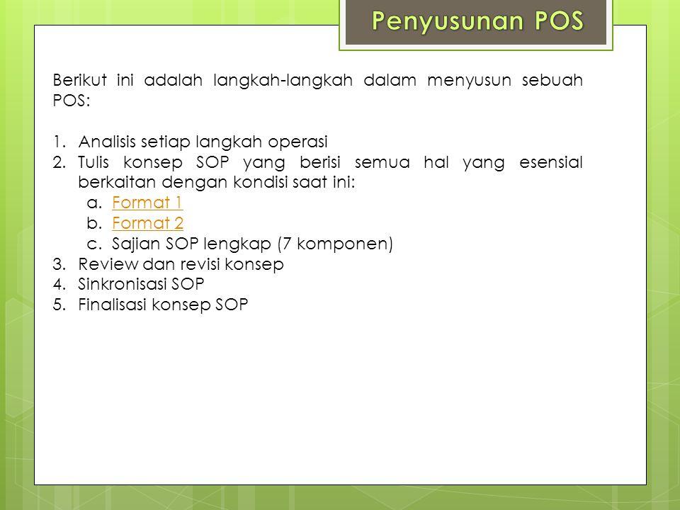 Berikut ini adalah langkah-langkah dalam menyusun sebuah POS: 1.Analisis setiap langkah operasi 2.Tulis konsep SOP yang berisi semua hal yang esensial