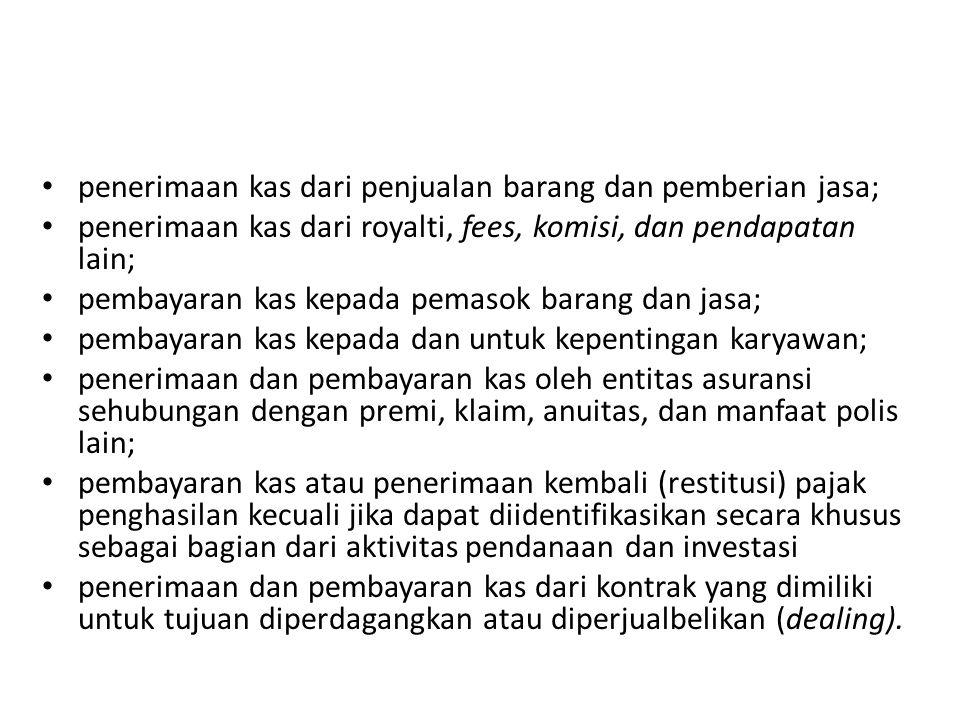 penerimaan kas dari penjualan barang dan pemberian jasa; penerimaan kas dari royalti, fees, komisi, dan pendapatan lain; pembayaran kas kepada pemasok