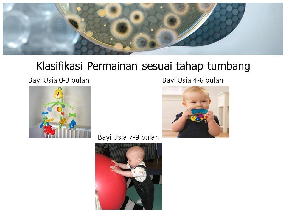Klasifikasi Permainan sesuai tahap tumbang Bayi Usia 0-3 bulan Bayi Usia 4-6 bulan Bayi Usia 7-9 bulan