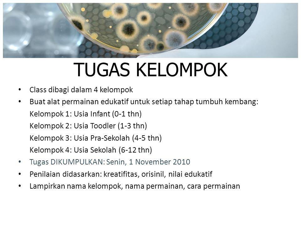 TUGAS KELOMPOK Class dibagi dalam 4 kelompok Buat alat permainan edukatif untuk setiap tahap tumbuh kembang: Kelompok 1: Usia Infant (0-1 thn) Kelompo