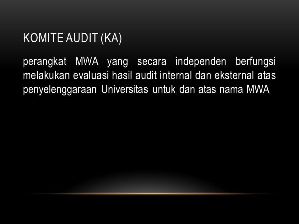 KOMITE AUDIT (KA) perangkat MWA yang secara independen berfungsi melakukan evaluasi hasil audit internal dan eksternal atas penyelenggaraan Universita