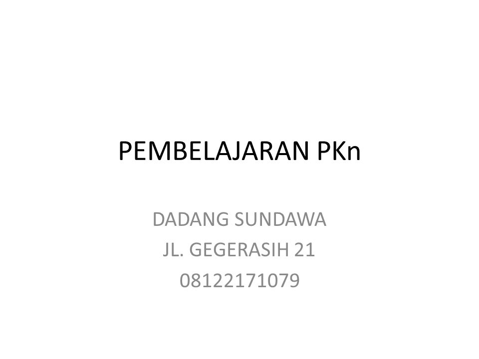 PEMBELAJARAN PKn DADANG SUNDAWA JL. GEGERASIH 21 08122171079