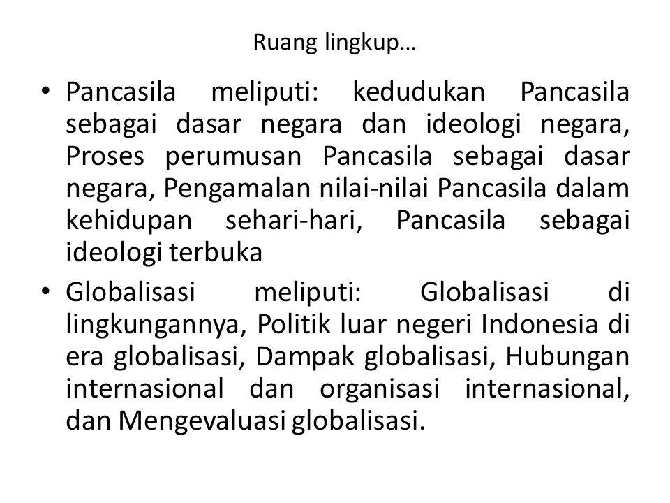 Ruang lingkup… Pancasila meliputi: kedudukan Pancasila sebagai dasar negara dan ideologi negara, Proses perumusan Pancasila sebagai dasar negara, Peng